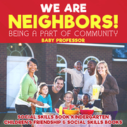 We Are Neighbors! Being a Part of Community - Social Skills Book Kindergarten | Children's Friendship & Social Skills Books