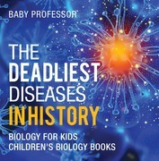 The Deadliest Diseases in History - Biology for Kids | Children's Biology Books