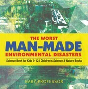 The Worst Man-Made Environmental Disasters - Science Book for Kids 9-12 | Children's Science & Nature Books