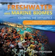 Freshwater and Marine Biomes: Knowing the Difference - Science Book for Kids 9-12 | Children's Science & Nature Books