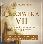 Cleopatra VII : The Last Pharaoh of Ancient Egypt - History Picture Books | Children's Ancient History