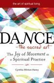 Dance--The Sacred Art: The Joy of Movement as a Spiritual Practice