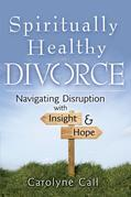 Spiritually Healthy Divorce: Navigating Disruption With Insight and Hope