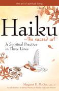 Haiku the Sacred Art: A Spiritual Practice in Three Lines