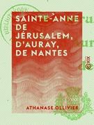 Sainte-Anne de Jérusalem, d'Auray, de Nantes