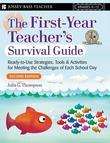 First Year Teacher's Survival Guide: Ready-To-Use Strategies, Tools &amp; Activities for Meeting the Challenges of Each School Day