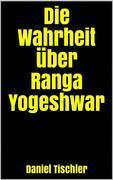Die Wahrheit über Ranga Yogeshwar
