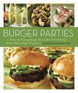 Burger Parties: Recipes from Sutter Home Winery's Build a Better Burger Contest
