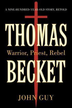 Thomas Becket: Warrior, Priest, Rebel