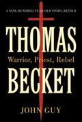 Thomas Becket: Warrior, Priest, Rebel
