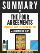 "Summary Of ""The Four Agreements: A Practical Guide To Personal Freedom - By Don Miguel Ruiz"""
