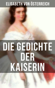 Die Gedichte der Kaiserin Elisabeth von Österreich
