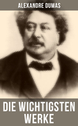 Die wichtigsten Werke von Alexandre Dumas