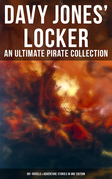 Davy Jones' Locker: An Ultimate Pirate Collection (80+ Novels & Adventure Stories in One Edition)