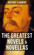 The Greatest Novels & Novellas of Gustave Flaubert