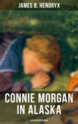 CONNIE MORGAN IN ALASKA (Illustrated Edition)