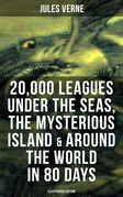 20,000 Leagues Under the Seas, The Mysterious Island & Around the World in 80 Days (Illustrated Edition)
