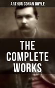 The Complete Works of Sir Arthur Conan Doyle