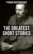 The Greatest Short Stories of Dostoyevsky