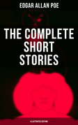The Complete Short Stories of Edgar Allan Poe (Illustrated Edition)