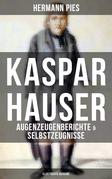 Kaspar Hauser: Augenzeugenberichte & Selbstzeugnisse (Illustrierte Ausgabe)