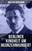 Walter Benjamin: Berliner Kindheit um Neunzehnhundert