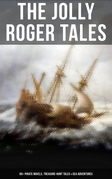 The Jolly Roger Tales: 60+ Pirate Novels, Treasure-Hunt Tales & Sea Adventures