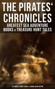 The Pirates' Chronicles: Greatest Sea Adventure Books & Treasure Hunt Tales (70+ Novels, Short Stories & Legends in One Edition)
