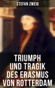 Triumph und Tragik des Erasmus von Rotterdam (Vollständige Ausgabe)