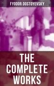 The Complete Works of Fyodor Dostoyevsky