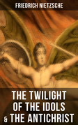 THE TWILIGHT OF THE IDOLS & THE ANTICHRIST