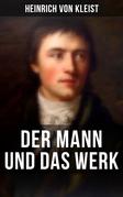 Heinrich von Kleist: Der Mann und das Werk
