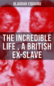 The Incredible Life of Olaudah Equiano, A British Ex-Slave