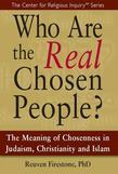 Who Are the Real Chosen People?: The Meaning of Chosenness in Judaism, Christianity and Islamal Chosen People