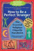 How to Be a Perfect Stranger, 5th Edition: The Essential Religious Ettiquette Handbook