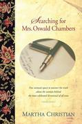 Searching for Mrs. Oswald Chambers: One Woman's Quest to Uncover the Truth about the Woman behind the Most Celebrated Devotional of ...