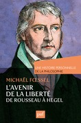 L'avenir de la liberté. Rousseau, Kant, Hegel. Une histoire personnelle de la philosophie