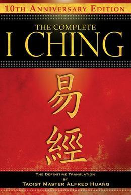 The Complete I Ching--10th Anniversary Edition: The Definitive Translation by Taoist Master Alfred Huang
