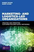 Marketing and Logistics Led Organizations: Creating and Operating Customer Focused Supply Networks