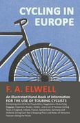 Cycling in Europe - An Illustrated Hand-Book of Information for the use of Touring Cyclists: Containing also Hints for Preparation, Suggestions Concer