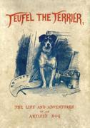 Teufel the Terrier; Or the Life and Adventures of an Artist's Dog