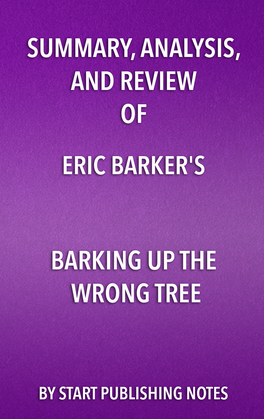 Summary, Analysis, and Review of Eric Barker's Barking Up The Wrong Tree