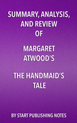 Summary, Analysis, and Review of Margaret Atwood's The Handmaid's Tale
