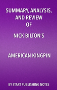 Summary, Analysis, and Review of Nick Bilton's American Kingpin