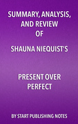 Summary, Analysis, and Review of Shauna Niequist's Present Over Perfect