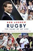 Rugby: The Game of My Life: Battling for England in the Professional Era