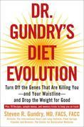 Dr. Gundry's Diet Evolution: Turn Off the Genes That Are Killing You--And Your Waistline--And Drop the Weight for Good