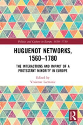 Huguenot Networks, 1560-1780: The Interactions and Impact of a Protestant Minority in Europe