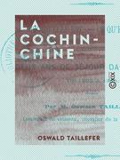 La Cochinchine - Ce qu'elle est, ce qu'elle sera