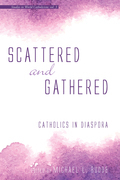 Scattered and Gathered: Catholics in Diaspora